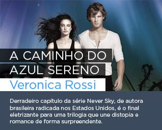 A caminho do azul sereno | Veronica Rossi - Derradeiro capítulo da série Never Sky, de autora brasileira radicada nos Estados Unidos, é o final eletrizante para uma trilogia que une distopia e romance de forma surpreendente.