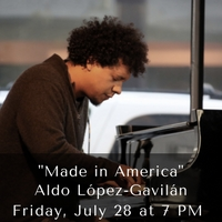 """Made in America"" Aldo López-Gavilán Friday, July 28 at 7pm"